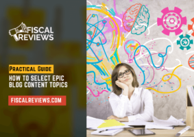 How to Select Epic Blog Content Topics - Practical Guide